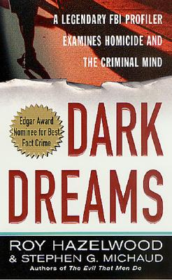 Image for Dark Dreams: A Legendary FBI Profiler Examines  Homicide and the Criminal Mind