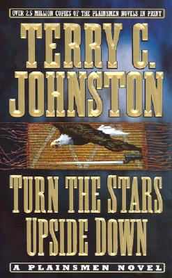 Turn the Stars Upside Down : The Last Days and Tragic Death of Crazy Horse, TERRY C. JOHNSTON