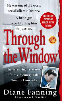 Through the Window: The Terrifying True Story of Cross-Country Killer Tommy Lynn Sells, Diane Fanning