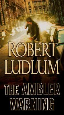 The Ambler Warning: A Novel, Ludlum, Robert