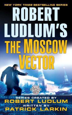 Robert Ludlum's The Moscow Vector (A Covert-One Novel), PATRICK LARKIN, ROBERT LUDLUM