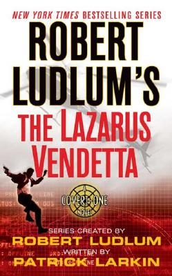 Robert Ludlum's The Lazarus Vendetta  A Covert-One Novel, Ludlum, Robert & Patrick Larkin