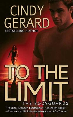"""""""To the Limit (The Bodyguards, Book 2)"""", """"Gerard, Cindy"""""""
