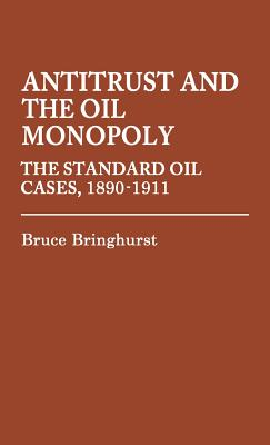 Image for Antitrust and the Oil Monopoly: The Standard Oil Cases, 1890-1911 (Contributions in Legal Studies)