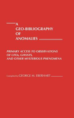 Image for A Geo-Bibliography of Anomalies: Primary Access to Observations of Ufos, Ghosts and Other Mysterious Phenomena