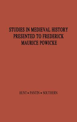 Studies in Medieval History Presented to Frederick Maurice Powicke:, Hunt, Richard William; Pantin, William Abel; Southern, Richard William