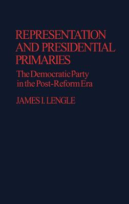 Image for Representation and Presidential Primaries: The Democratic Party in the Post-Reform Era (Contributions in Political Science)