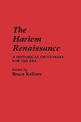The Harlem Renaissance: A Historical Dictionary for the Era, Kellner, Bruce
