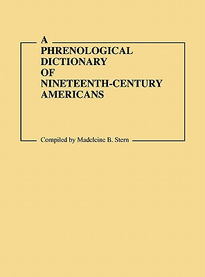 A Phrenological Dictionary of Nineteenth-Century Americans (Documentary Reference Collections)