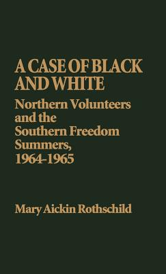 Image for A Case of Black and White: Northern Volunteers and the Southern Freedom Summers, 1964-1965 (Contributions in Afro-American and African Studies)