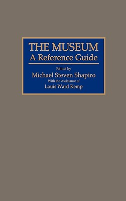 The Museum: A Reference Guide, Sharpiro, Michael S.