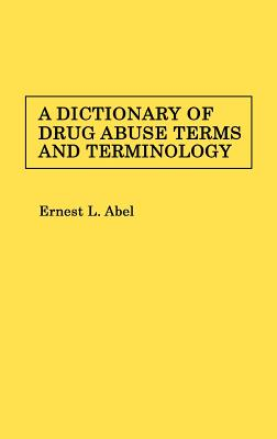 A Dictionary of Drug Abuse Terms and Terminology., Abel, Ernest L.