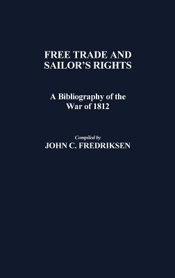 Image for Free Trade and Sailors' Rights: A Bibliography of the War of 1812 (Bibliographies and Indexes in American History)