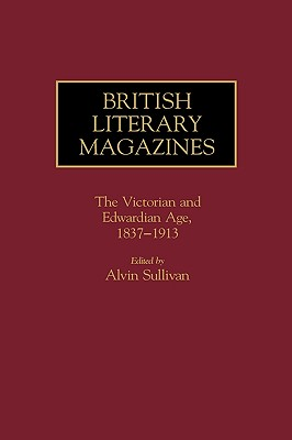 Image for British Literary Magazines: The Victorian and Edwardian Age, 1837-1913 (Historical Guides to the World's Periodicals and Newspapers)