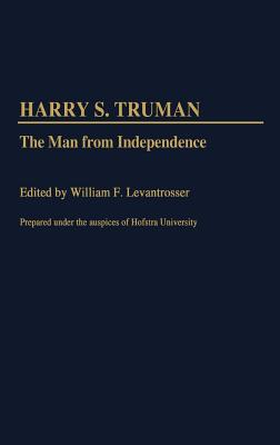 Harry S. Truman: The Man from Independence (Contributions in Political Science)