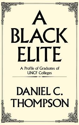 A Black Elite: A Profile of Graduates of UNCF Colleges (Methuen's Manuals of Modern Psychology), Thompson, Daniel C.