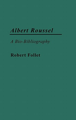 Image for Albert Roussel: A Bio-Bibliography