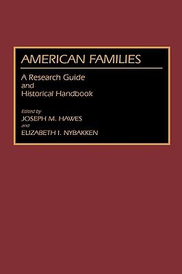 American Families: A Research Guide and Historical Handbook, Hawes, Joseph M.; Nybakken, Elizabet
