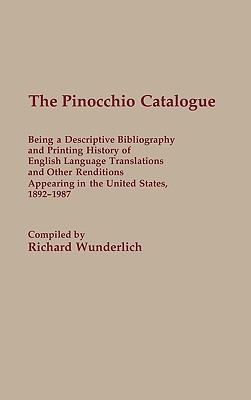 Image for The Pinocchio Catalogue: Being a Descriptive Bibliography and Printing History of English Language Translations and Other Renditions Appearing in the ... and Indexes in World Literature)