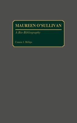 Maureen O'Sullivan: A Bio-Bibliography (Bio-Bibliographies in the Performing Arts), Billips, Connie J
