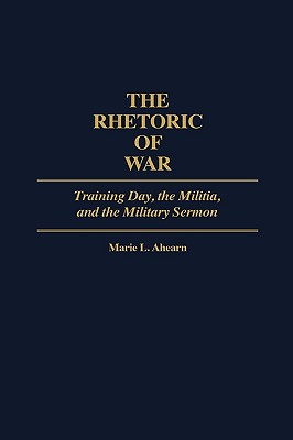 Image for The Rhetoric of War: Training Day, the Militia, and the Military Sermon (Contributions in American Studies)