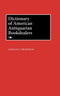 Dictionary of American Antiquarian Bookdealers, Dickinson, Donald C.