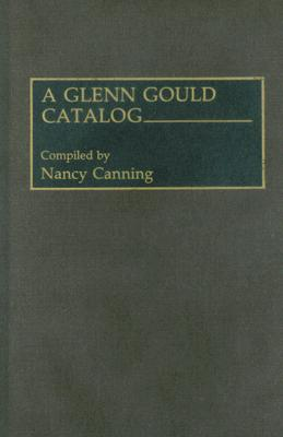 Image for A Glenn Gould Catalog (Discographies: Association for Recorded Sound Collections Discographic Reference)