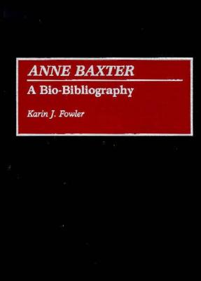 Image for Anne Baxter: A Bio-Bibliography (Bio-Bibliographies in the Performing Arts)