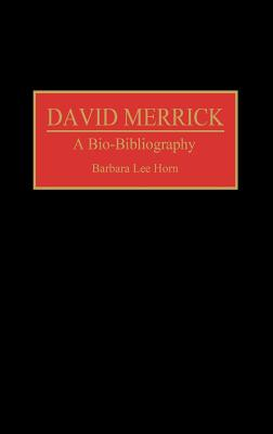 Image for David Merrick: A Bio-Bibliography (Bio-Bibliographies in the Performing Arts)