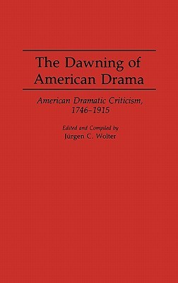 Image for The Dawning of American Drama: American Dramatic Criticism, 1746-1915 (Contributions in Drama and Theatre Studies)