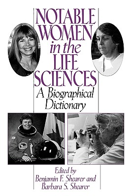 Notable Women in the Life Sciences: A Biographical Dictionary (Contemporary Writers), Shearer, Benjamin F.; Shearer, Barbara S.