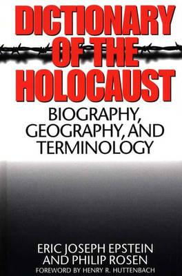 Dictionary of the Holocaust: Biography, Geography, and Terminology, Epstein, Eric J.; Rosen, Philip
