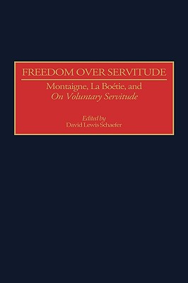 Image for Freedom Over Servitude: Montaigne, LaBoetie, & Voluntary Servitude