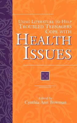 Image for Using Literature to Help Troubled Teenagers Cope with Health Issues (The Greenwood Press Using Literature to Help Troubled Teenagers Series)