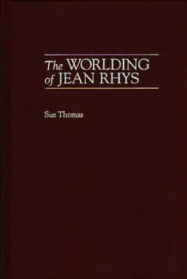The Worlding of Jean Rhys: (Contributions to the Study of World Literature), Thomas, Sue