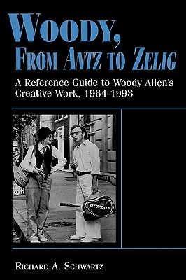 Image for Woody, From Antz to Zelig: A Reference Guide to Woody Allen's Creative Work, 1964-1998