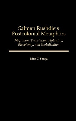 Image for Salman Rushdie's Postcolonial Metaphors: Migration, Translation, Hybridity, Blasphemy, and Globalization (Major Issues in American History,)