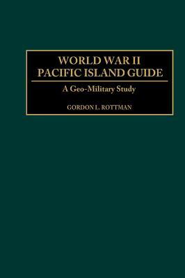 World War II Pacific Island Guide: A Geo-Military Study, Gordon L. Rottman