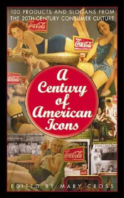 Image for A Century of American Icons: 100 Products and Slogans from the 20th-Century Consumer Culture