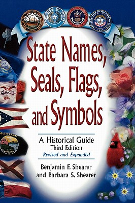 State Names, Seals, Flags, and Symbols: A Historical Guide, 3rd Edition, Shearer, Benjamin F.; Shearer, Barbara S.