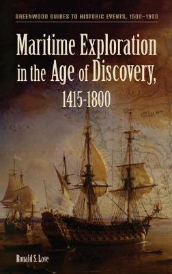 Maritime Exploration in the Age of Discovery, 1415-1800 (Greenwood Guides to Historic Events 1500-1900), Love, Ronald S.