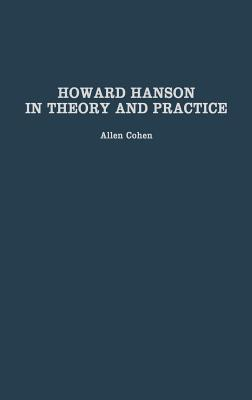 Howard Hanson in Theory and Practice (Contributions to the Study of Music and Dance), Cohen, Allen