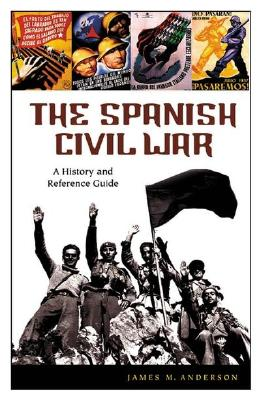 The Spanish Civil War: A History and Reference Guide, Anderson, James M.