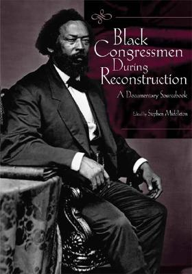 Black Congressmen During Reconstruction: A Documentary Sourcebook