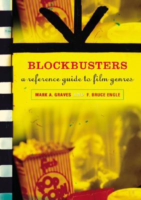 Blockbusters: A Reference Guide to Film Genres, Graves, Mark A.; Engle, F. Bruce