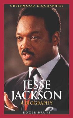 Jesse Jackson: A Biography (Greenwood Biographies), Bruns, Roger