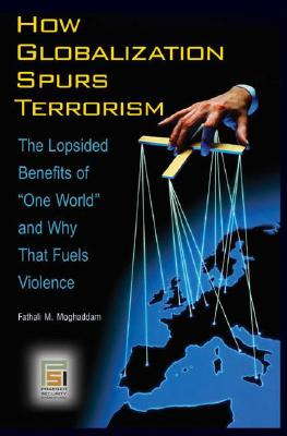 Image for How Globalization Spurs Terrorism: The Lopsided Benefits of One World and Why That Fuels Violence (Praeger Security International)
