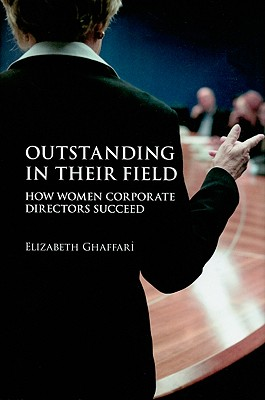 Image for Outstanding in Their Field: How Women Corporate Directors Succeed