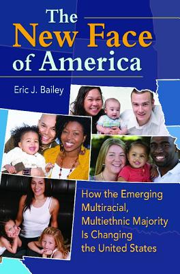 Image for NEW FACE OF AMERICA, THE HOW THE EMERGING MULTIRACIAL, MULTIETHNIC MAJORITY IS CHANGING THE UNITED S