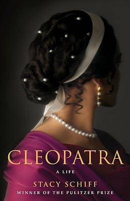 Cleopatra: A Life, Stacy Schiff